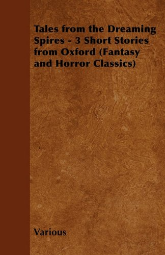 Tales from the Dreaming Spires - 3 Short Stories from Oxford (Fantasy and Horror Classics) Cover Image