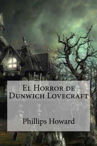 El Horror de Dunwich Lovecraft (Spanish Edition) by Phillips Howard (2016-04-28)