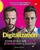Digitalization. Come diventare ricchi e famosi con il digitale