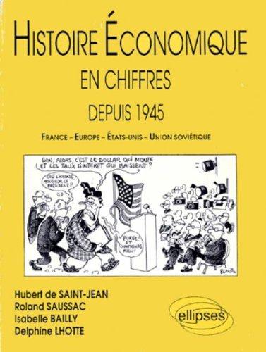 Histoire économique en chiffres depuis 1945 : France, Europe, États-Unis, Union soviétique par Roland Saussac, Hubert de Saint-Jean, Isabelle Bailly, Delphine Lhotte