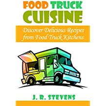 Food Truck Cuisine: Discover Delicious Recipes from Food Truck Kitchens (English Edition)