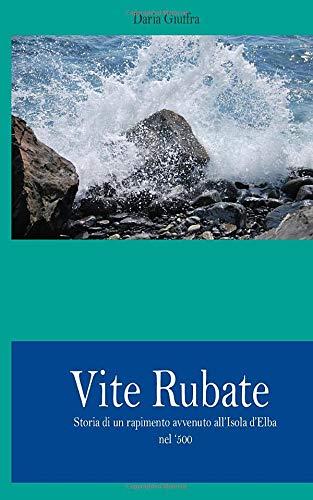 Vite Rubate: Storia di un rapimento avvenuto all'Isola d'Elba nel '500