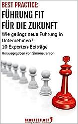 BEST PRACTICE: FÜHRUNG FIT FÜR DIE ZUKUNFT: Wie gelingt neue Führung in Unternehmen? 10 Experten-Beiträge