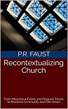 Recontextualizing Church: From Attractional Events and Program-Driven, to Missional Community and Cell-Driven