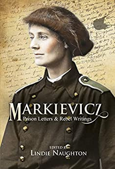 Markievicz: Prison Letters and Rebel Writings by [Naughton, Lindie]