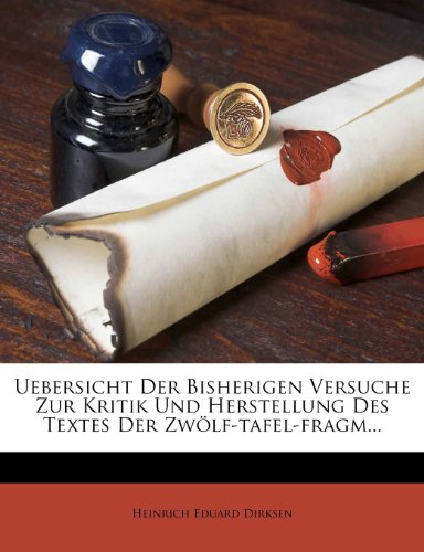 Uebersicht Der Bisherigen Versuche Zur Kritik Und Herstellung Des Textes Der Zwölf-tafel-fragmente
