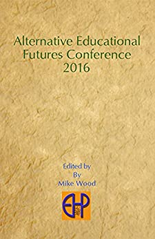 Alternative Educational Futures  Conference 2016 by [Wood, Mike]