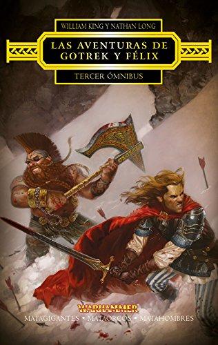 Las aventuras de Gotrek y Félix. Tercer ómnibus: Matagigantes / Mataorcos / Matahombres (Warhammer) por William King