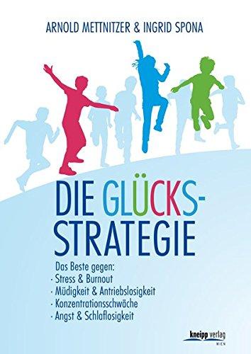 Die Glücksstrategie: 4-Wochen-Programm gegen Burnout, Müdigkeit, Antriebslosigkeit, Angst und...