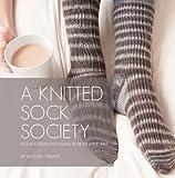 A Knitted Sock Society: 10 Sock Designs Using Rowan Fine Art