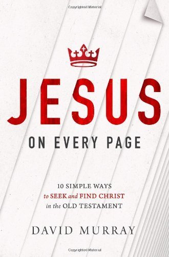 Jesus on Every Page : 10 Simple Ways to Seek and Find Christ in the Old Testament(Paperback) - 2013 Edition