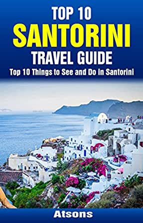 Top Things To See And Do In Santorini Top Santorini Travel - 10 things to see and do on your trip to santorini greece