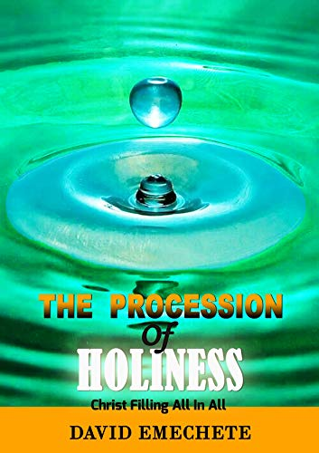 The Procession Of Holiness : Christ Filling All In All (English Edition)