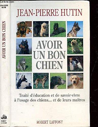 Avoir un bon chien : Trait d'ducation et de savoir-vivre  l'usage des chiens et de leurs maitres