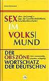 Sex im Volksmund : der obszöne Wortschatz der Deutschen.