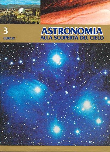 Astronomia. Alla scoperta del cielo. Volume 3