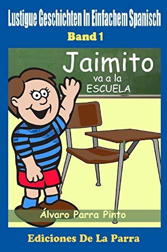 Lustige Geschichten in Einfachem Spanisch 1: Jaimito va a la escuela (Spanisches Lesebuch für Anfänger, Band 1)