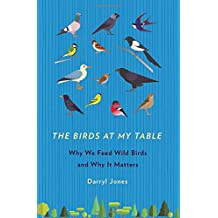 Birds at My Table: Why We Feed Wild Birds and Why It Matters