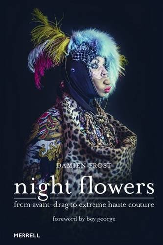 Night Flowers: From Avant-Drag to Extreme Haute-Couture