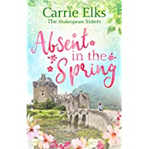 Absent in the Spring: the perfect feel-good romance for summer 2018 (The Shakespeare Sisters Book 3)