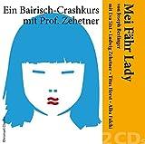 'Mei Fähr Lady' von Joseph Berlinger - Ein Bairisch-Crashkurs mit Ludwig Zehetner und Eva Sixt, Titus Horst, Alba Falchi, u.a. /: 'Mei Fähr Lady' - ... Sprachkurs / Reihe Chromart Classics.