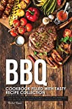BBQ Cookbook Filled with Tasty Recipe Collection: Easy to Follow Recipes for BBQ Meals, Sauces and...