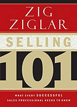 Selling 101: What Every Successful Sales Professional Needs to Know by [Ziglar, Zig]