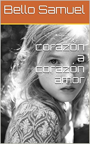 corazón a corazón amor (Galician Edition) por Bello Samuel