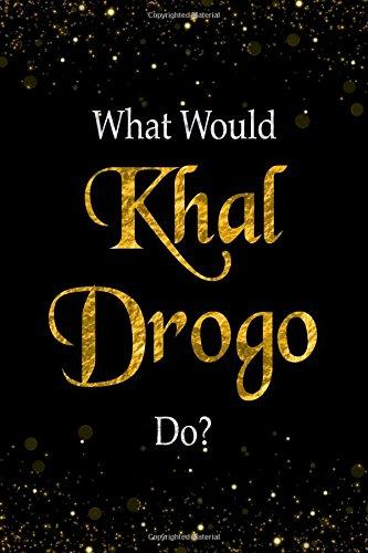 What Would Khal Drogo Do?: Khal Drogo Designer Notebook