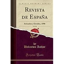 Revista de España, Vol. 130: Setiembre y Octubre, 1890 (Classic Reprint)