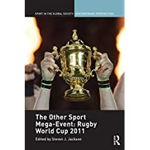 The Other Sport Mega-Event: Rugby World Cup 2011 (Sport in the Global Society - Contemporary Perspectives)
