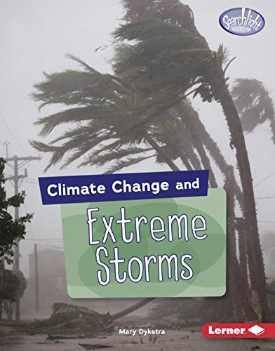 Climate Change and Extreme Storms (Searchlight Books ™ — Climate Change) (English Edition)