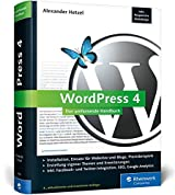 WordPress 4: Das umfassende Handbuch. Vom Einstieg in WordPress 4 bis hin zu fortgeschrittenen Themen: inkl. WordPress Themes, WordPress Templates, SEO, BackUp u.v.m. (Galileo Computing)