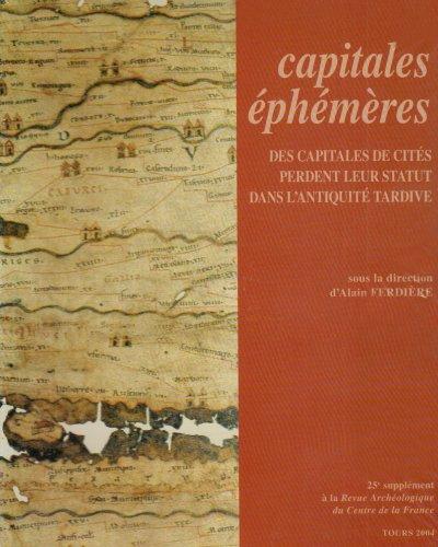 Revue archéologique du Centre de la France, Supplément N° 25 : Capitales éphémères : Des capitales de cités perdent leur statut dans l'Antiquité tardive par Collectif
