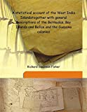 A statistical account of the West India Islands together with general descriptions of the Bermudas, Bay Islands and Belize and the Guayana colonies 1855 [Hardcover] -