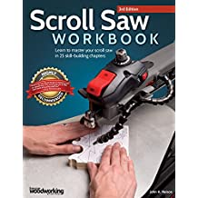 Scroll Saw Workbook: Learn to Master Your Scroll Saw in 25 Skill-Building Chapters