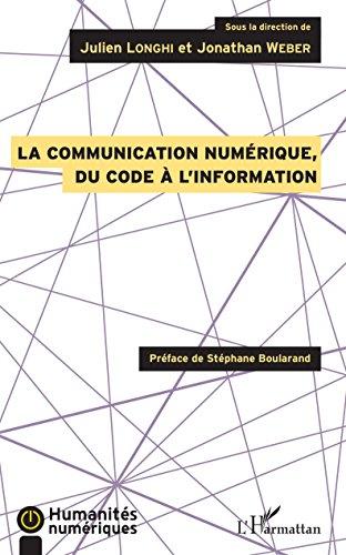 La communication numérique, du code à l'information par Julien Longhi