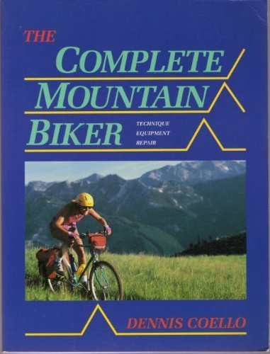The Complete Mountain Biker: Technique, Equipment, Repair por Dennis Coello