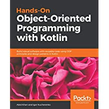 Hands-On Object-Oriented Programming with Kotlin: Build robust software with reusable code using OOP principles and design patterns in Kotlin