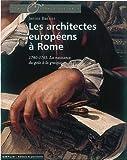 Les architectes européens à Rome - 1740-1765. La naissance du goût à la grecque