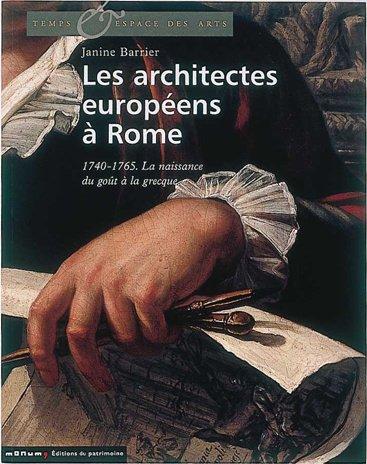 Les architectes européens à Rome : 1740-1765. La naissance du goût à la grecque par Janine Barrier