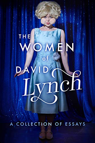 The Women of David Lynch: A Collection of Essays (English Edition) (Mädchen Blue Velvet)