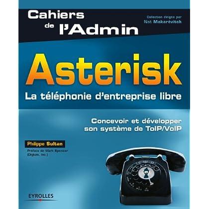 Asterisk : La téléphonie d'entreprise libre (Cahiers de l'Admin)