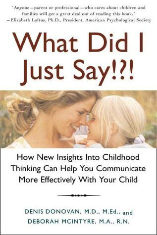What Did I Just Say!?!: How New Insights into Childhood Thinking Can Help You Communicate More Effectively with Your Child by Denis Donovan (2000-10-01)