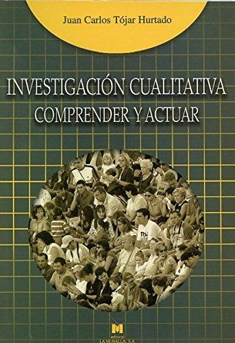 Investigación cualitativa: comprender y actuar (Manuales de Metodología de Investigación Educativa) por Juan Carlos Tójar Hurtado