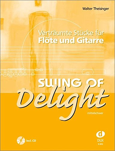 Swing Of Delight. Verträumte Stücke für Flöte und Gitarre