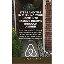 STEPS AND TIPS IN TURNING YOUR HOME INTO PASSIVE INCOME THROUGH AIRBNB (English Edition)