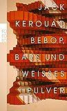 Bebop, Bars und weißes Pulver - Jack Kerouac
