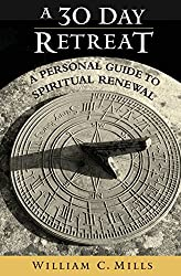 30 Day Retreat, A: A Personal Guide to Spiritual Renewal