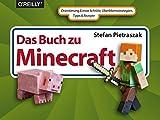 Das Buch zu Minecraft: Orientierung & erste Schritte, Überlebensstrategien, Tipps & Rezepte